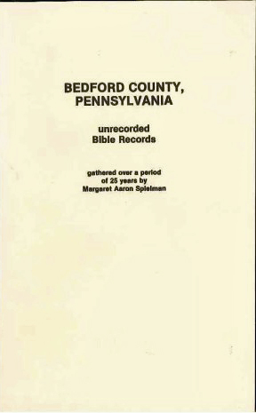 Bedford County, Pennsylvania, Unrecorded Bible Records                       by Margaret Aaron Spielman